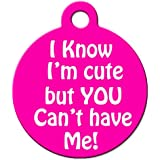 "Funny Dog Cat Pet ID Tag - ""I Know I'm Cute But You Can't Have Me"" - Personalize ..."