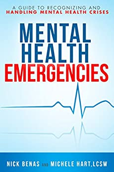 Mental Health Emergencies: A Guide to Recognizing and Handling Mental Health Crises by [Benas, Nick, Hart, Michele]