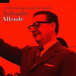 Salvador Allende: El líder social que conoció la tragedia [Salvador Allende: The Social Leader Who Met Tragedy]
