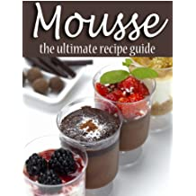 Mousse - The Ultimate Recipe Guide