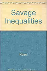 a review of savage of inequalities The book savage inequalities was written by jonathan kozol in 1991 in this book, the author jonathan kozol offers the insight on the disparities surrounding the american educational system.