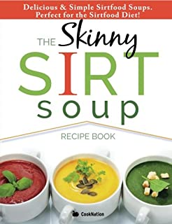 The sirtfood diet recipe book over 100 delicious calorie counted the skinny sirt soup recipe book delicious simple sirtfood diet soups for health forumfinder Choice Image