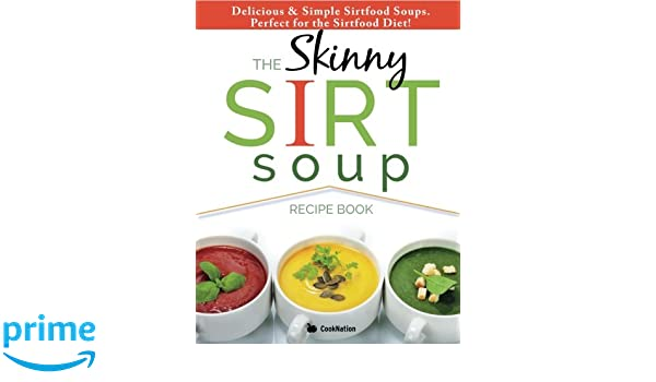 The skinny sirtfood soup recipe book delicious simple sirtfood the skinny sirtfood soup recipe book delicious simple sirtfood diet soups for health weight loss amazon cooknation libros en idiomas extranjeros forumfinder Choice Image