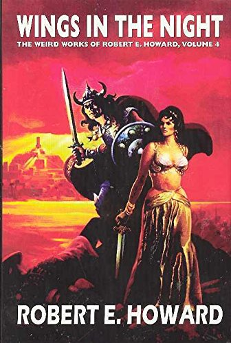 Download Wings in the Night: The Weird Works of Robert E. Howard, Volume 4 (Weird Works of Robert E. Howard (Hardcover)) pdf epub
