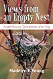 Views from an Empty Nest, Madelyn F. Young, 1469761521