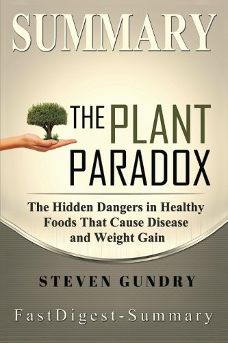 Price comparison product image Summary | The Plant Paradox: By Steven Gundry - The Hidden Dangers in Healthy Foods That Cause Disease and Weight Gain (The Plant Paradox: The ... Audiobook, Hardcover, Summary Book 1)
