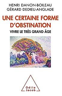 Une certaine forme d'obstination : vivre le très grand âge, Danon, Henri