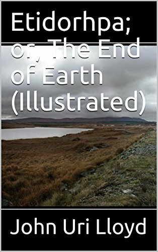 Etidorhpa; or, The End of Earth (Illustrated)