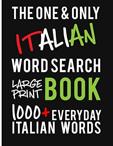 (The One and Only Italian Word Search Large Print Book: 1000 + Everyday Italian Words. A fantastic way to learn and practice Italian! Perfect for Italian Students and Teachers.)
