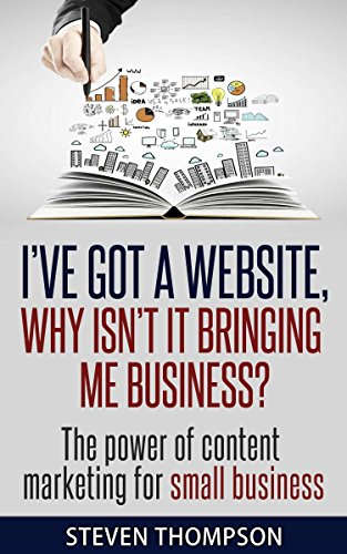 I've Got A Website, Why Isn't It Bringing Me Business?: The power of content marketing for small business cover