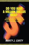 Do You Have A Million Dollar Idea?, Marty J. Carty, 0595444741