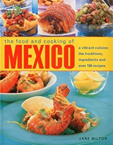 The Food and Cooking of Mexico: A Vibrant Cuisine: The Traditions, Ingredients and Over 150 Recipes by Jane Milton (2011-10-31)