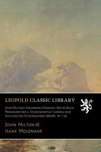 Download John Miltons Verlorenes Paradies: Erstes Buch. Programm der k. Studienanstalt Landau zum Schlusse des Studienjahres 1880/81, pp. 1-36 (German Edition) ebook