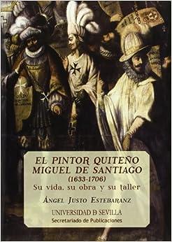 Pintor Quiteño Miguel de Santiago,El 1633-1706 : Su vida