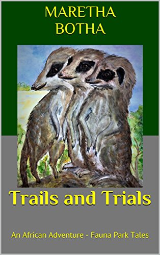 Trails and Trials: An African Adventure - Fauna Park Tales by [Botha, Maretha]