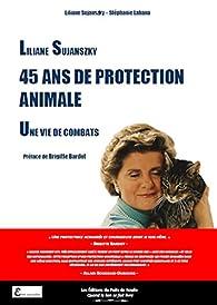Liliane Sujanszky - 45 ans de protection animale, une vie de combats par Liliane Sujanszky