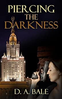 Piercing the Darkness (The Deepest Darkness series Book 2) by [Bale, D. A.]