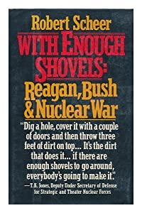 With Enough Shovels: Reagan, Bush, and Nuclear War by Random House