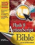 Flash 8 ActionScript Bible, Robert Reinhardt and Joey Lott, 047177197X