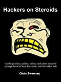 Hackers on Steroids: A Vigilante Journey Through the Internet Abyss of 4Chan Cyberpaths and Facebook Paedophiles