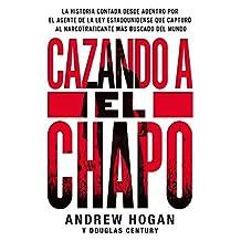 Cazando a El Chapo: La historia contada desde adentro por el agente de la ley estadounidense que capturó al narcotraficante más buscado del mundo