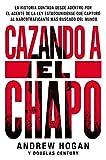 img - for Cazando a El Chapo: La historia contada desde adentro por el agente de la ley estadounidense que captur  al narcotraficante m s buscado del mundo (Spanish Edition) book / textbook / text book