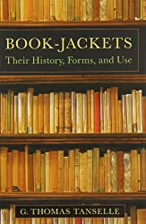 Book-Jackets: Their History, Forms, and Use