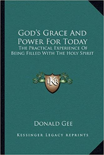 Gods Grace And Power For Today The Practical Experience Of Being