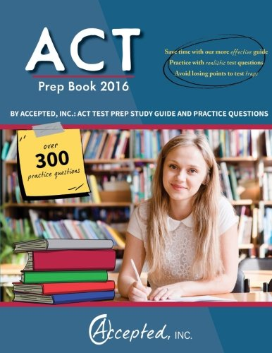 ACT Prep Book 2016 by Accepted Inc.: ACT Test Prep Study Guide and Practice Questions