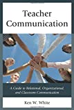 Teacher Communication: A Guide to Relational, Organizational, and Classroom Communication