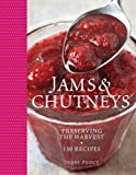 Jams and Chutneys: Preserving the Harvest, Over 150 Recipes