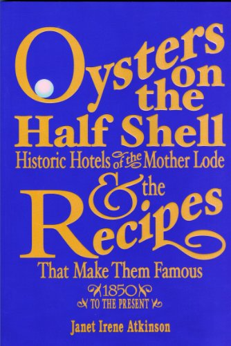 Oysters on the Half Shell: Historic Hotels of the Mother Lode & the Recipes That Make Them Famous 1849 to the Present Oysters On The Half Shell