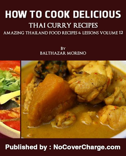 How to Cook Delicious Thai Curry Recipes Thai Food Recipes (Amazing Thailand Food Recipes & Lessons Book 12)