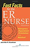 img - for Fast Facts for the ER Nurse, Third Edition: Emergency Department Orientation in a Nutshell (Volume 3) book / textbook / text book