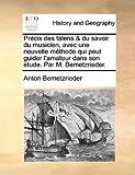 Précis des Talens and du Savoir du Musicien, Avec une Nouvelle Méthode Qui Peut Guider L'Amateur Dans Son Etude Par M Bemetzrieder, Anton Bemetzrieder, 1170801218