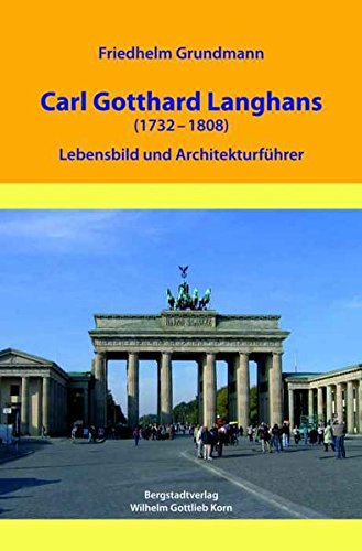 Carl Gotthard Langhans (1732-1808) - Lebensbild und Architekturführer Gebundenes Buch – April 2007 Friedhelm Grundmann Bergstadtverlag 3870572809 Klassizismus