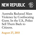 Australia Reduced Mass Violence by Confiscating Guns. In the U.S., Police Sell Them Back to Citizens | Rebecca Leber