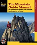 The Mountain Guide Manual: The Comprehensive Reference from Belaying to Rope Systems and Self-Rescue