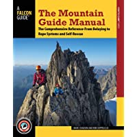 The Mountain Guide Manual: The Comprehensive Reference - From Belaying to Rope Systems and Self-Rescue