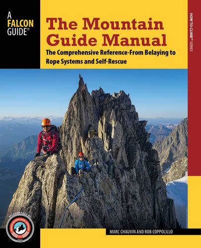 Manual Rescue Self - The Mountain Guide Manual: The Comprehensive Reference--From Belaying to Rope Systems and Self-Rescue