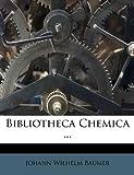 Bibliotheca Chemica, Johann Wilhelm Baumer, 1179623304