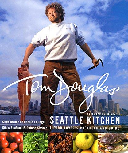 Tom Douglas' Seattle Kitchen by Tom Douglas