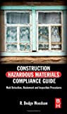 Construction Hazardous Materials Compliance Guide : Mold Detection, Abatement and Inspection Procedures, R. Dodge Woodson, 0124158404