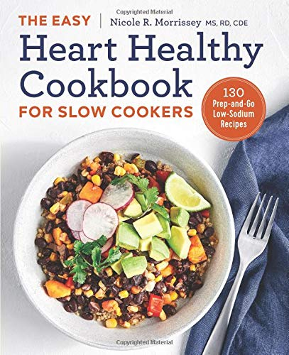 The Easy Heart Healthy Cookbook for Slow Cookers: 130 Prep-and-Go Low-Sodium Recipes (Best Food To Prevent Heart Attack)
