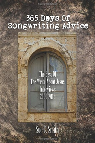 365 Days of Songwriting Advice: The Best of The Write About Jesus Interviews