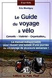 Le guide du voyage à vélo: Le manuel indispensable pour réussir une ballade d'une journée ou un voyage de plusieurs semaines