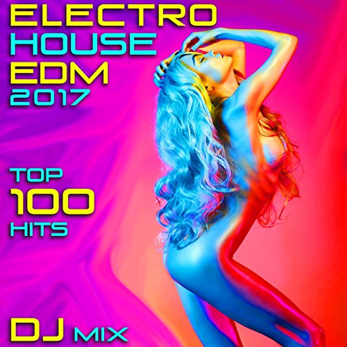 Electro House EDM 2017 Top 100 Hits DJ Mix
