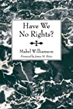 Have We No Rights?, Mabel Williamson, 1597528730