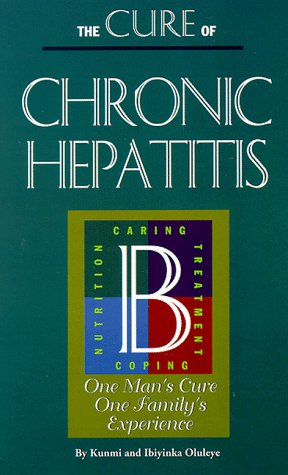 The Cure of Chronic Hepatitis B: One Man's Cure One Family's Experience (Best Medicine For Hepatitis B)