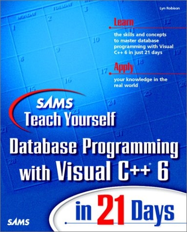 Sams Teach Yourself Database Programming with Visual C++ 6 in 21 Days by Sams